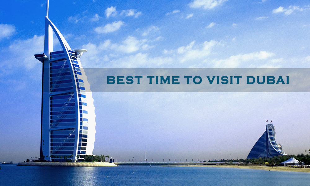 Best Time To Visit Dubai To Make Most Of Your Trip To Dubai